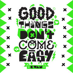 Good Things Don't Come Easy