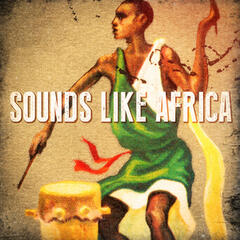 Sounds Like Africa (African Beats, Drums, Sounds and Music)