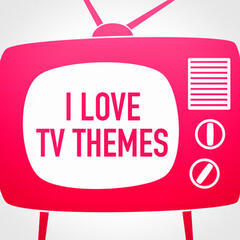 I Love TV Themes (Music from Your Favorite TV Series)