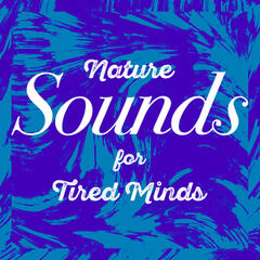 Nature Sounds for Tired Minds