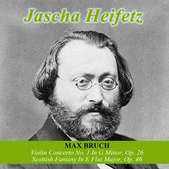 Max Bruch: Violin Concerto No. 1 In G Minor, Op. 26 -  Scottish Fantasy In E Flat Major, Op. 46