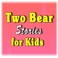 Two Bear Stories for Kids