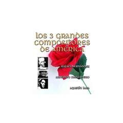 Los 3 Grandes Compositores de América - por Sus Grandes Intérpretes