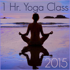 1 Hour Yoga Class 2015: Music for Yoga, Meditation, And Relaxation