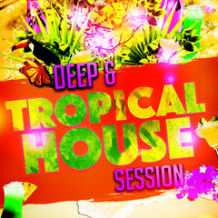 Deep & Tropical House Session
