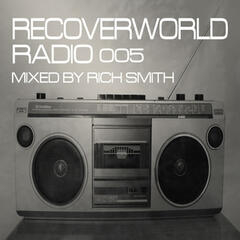 Recoverworld Radio 005 (Mixed by Rich Smith)