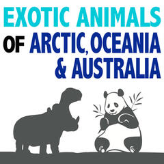 Exotic Animals of Arctic, Oceania and Australia