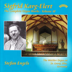 The Complete Organ Works of Sigfrid Karg-Elert, Vol. 10: The Walcker Organ at St.Georg, Ulm, Germany
