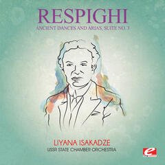 Respighi: Ancient Dances and Arias, Suite No. 3 (Digitally Remastered)