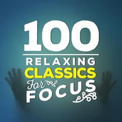 100 Relaxing Classics for Focus