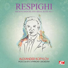 Respighi: Ancient Dances and Arias, Suite No. 1 (Digitally Remastered)