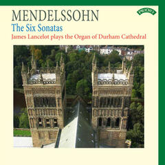 Mendelssohn: The Six Sonatas - The Organ of Durham Cathedral