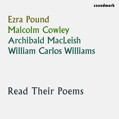 Ezra Pound, Malcolm Cowley, Archibald MacLeish & William Carlos Williams Read Their Poems