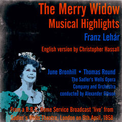 Franz Lehár: The Merry Widow (Musical Highlights) - From a B.B.C. Home Service Broadcast 'live' from Sadler's Wells Theatre, London on 9th April, 1958