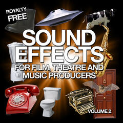 Sound Effects for Film, Theatre and Music Producers - Royalty Free, Vol. 2
