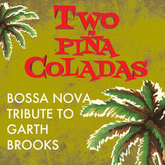 Two Piña Coladas - Bossa Nova Tribute to Garth Brooks