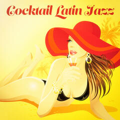 Cocktail Latin Jazz (The Perfect Bossa Jazz Lounge Music Playlist)