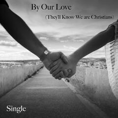 By Our Love (They'll Know We Are Christians)