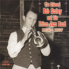 The Unheard Bob Scobey and His Frisco Jazz Band 1950-1957