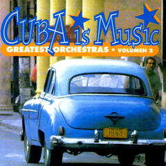 Cuba Is Music; Greatest Orchestras, Vol. 2