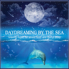 Daydreaming by the Sea: Relaxing Music for Stress Relief and Restful Sleep