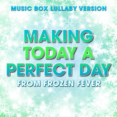 "Making Today a Perfect Day (From ""Frozen Fever"") [Music Box Lullaby Version]"