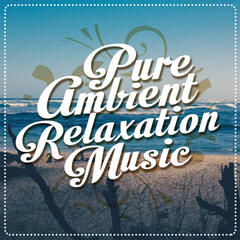 Pure Ambient Relaxation Music