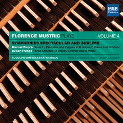 Dupre and Franck: Organ Symphonies Spectacular and Sublime, Mustric Plays, Vol. 4