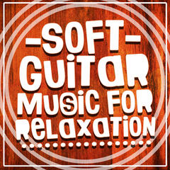 Soft Guitar Music for Relaxation