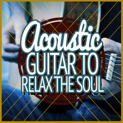 Acoustic Guitar to Relax the Soul