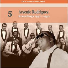 The Music Of Cuba: Arsenio Rodríguez, Volume 5; Recordings 1947-1950