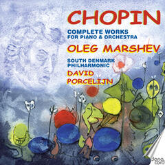 Chopin: Complete Works for Piano & Orchestra / Oleg Marshev
