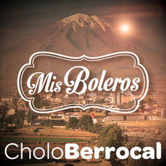"""Cholo"" Berrocal: Mis Boleros (Remastered) - EP"
