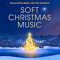 Soft Christmas Music: Relaxation Music for the Holidays