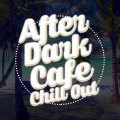 After Dark Cafe Chill Out