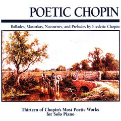Poetic Chopin: Ballades, Mazurkas, Nocturnes, And Preludes by Frédéric Chopin