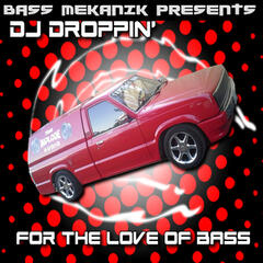 Bass Mekanik Presents DJ Droppin': For the Love of Bass
