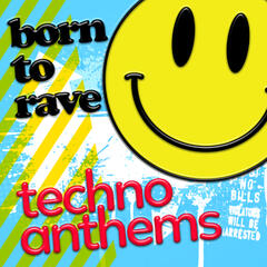 Born to Rave: Techno Anthems