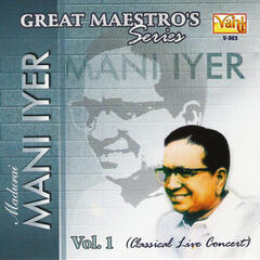 Great Maestro's Series - Madurai Mani Iyer, Vol. 1 (Live)