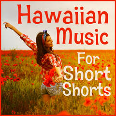 Hawaiian Music for Short Shorts: The Most Excellent Summertime Hawaiian Luau Cocktail Party Music of All Time
