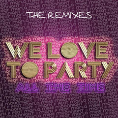 We Love To Party (All The Time) [feat. Mc Marla] [The Remixes]