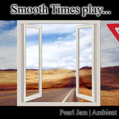 Smooth Times Play Pearl Jam Ambient