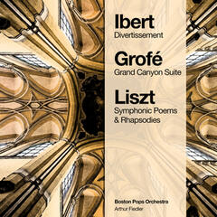 Ibert: Divertissement - Grofé: Grand Canyon Suite - Liszt: Symphonic Poems & Rhapsodies