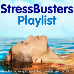 Stress Busters Playlist - Beautiful and Tranquil Music to Help You Wind Down and Relax