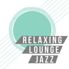 Relaxing Lounge Jazz