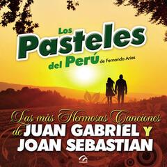 Los Pasteles Del Perú-Las Más Hermosas Canciones de Juan Gabriel y Joan Sebastian