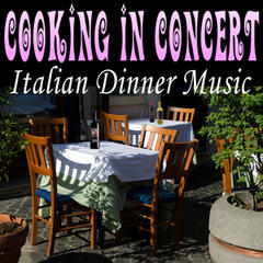 Cooking in Concert - Italian Dinner Music