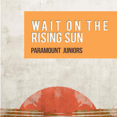 Wait on the Rising Sun