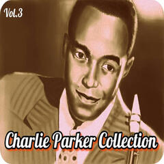 Charlie Parker Collection, Vol. 3