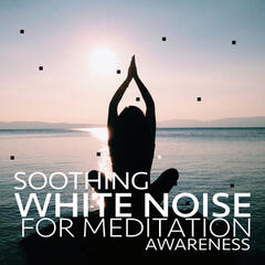 Soothing White Noise for Meditation Awareness